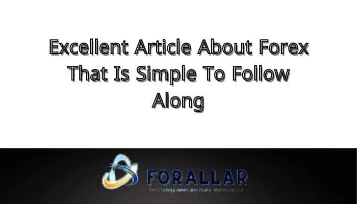Excellent Article About Forex That Is Simple To Follow Along